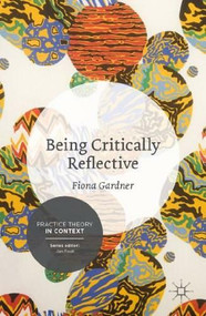 Being Critically Reflective (Engaging in Holistic Practice) by Fiona Gardner, 9781137276674