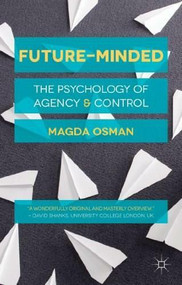 Future-Minded (The Psychology of Agency and Control) - 9781137022264 by Magda Osman, 9781137022264