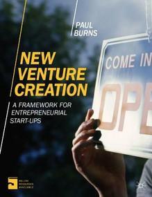 New Venture Creation (A Framework for Entrepreneurial Start-Ups) by Paul Burns, 9781137332899