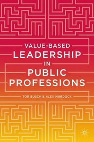 Value-based Leadership in Public Professions by Tor Busch, Alex Murdock, 9781137331090
