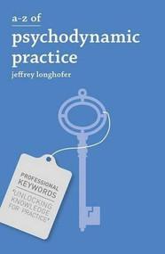 A-Z of Psychodynamic Practice by Jeffrey Longhofer, 9781137033864