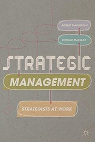Strategic Management (Strategists at Work) by Robert MacIntosh, Donald Maclean, 9781137035448