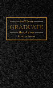 Stuff Every Graduate Should Know (A Handbook for the Real World) by Alyssa Favreau, 9781594748608