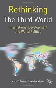Rethinking the Third World (International Development and World Politics) by Mark T. Berger, Heloise Weber, 9781403995896