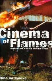 Cinema of Flames: Balkan Film, Culture and the Media by Dina Iordanova, 9780851708478