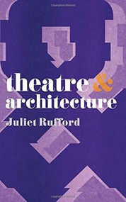 Theatre and Architecture by Juliet Rufford, 9780230218727