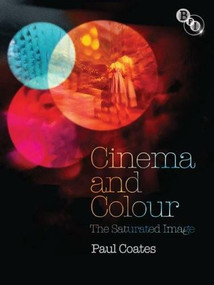 Cinema and Colour (The Saturated Image) by Paul Coates, 9781844573141