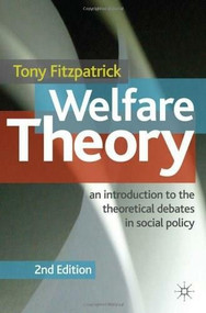 Welfare Theory (An Introduction to the Theoretical Debates in Social Policy) by Tony Fitzpatrick, 9780230272026