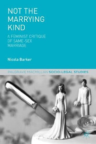 Not The Marrying Kind (A Feminist Critique of Same-Sex Marriage) by Nicola Barker, 9781137348036