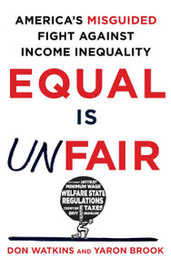 Equal Is Unfair (America's Misguided Fight Against Income Inequality) by Don Watkins, Yaron Brook, 9781250084446