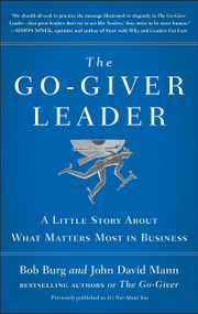 The Go-Giver Leader (A Little Story About What Matters Most in Business (Go-Giver, Book 2)) by Bob Burg, John David Mann, 9780399562945