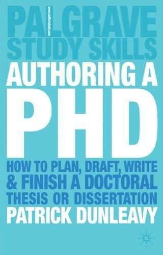 Authoring a Ph.D. (How to Plan, Draft, Write and Finish a Doctoral Thesis or Dissertation) by Patrick Dunleavy, 9781403905840