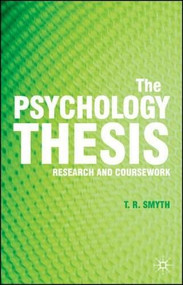 The Psychology Thesis (Research and Coursework) by Thomas R. Smyth, 9780230008427