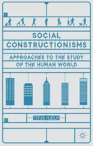 Social Constructionisms (Approaches to the study of the Human World) by Titus Hjelm, 9781403940001