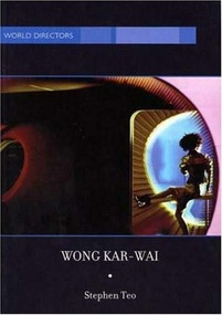 Wong Kar-Wai: Auteur of Time by Stephen Teo, 9781844570294