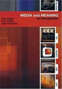 Media and Meaning: An Introduction by Colin Stewart, Marc Lavelle, Adam Kowaltzke, 9780851708430
