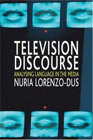 Television Discourse (Analysing Language in the Media) by Nuria Lorenzo-Dus, 9781403934291