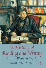 A History of Reading and Writing (In the Western World) by Martyn Lyons, 9780230001626