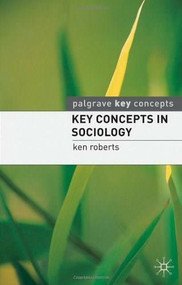 Key Concepts in Sociology by Ken Roberts, 9780230211407