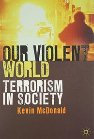 Our Violent World (Terrorism in Society) by Kevin McDonald, 9780230224742