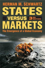 States Versus Markets, 3rd Edition (The Emergence of a Global Economy) by Herman M. Schwartz, 9780230521285