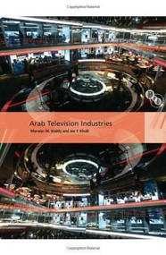 Arab Television Industries by Marwan M. Kraidy, Joe F. Khalil, 9781844573028