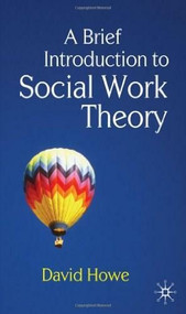 A Brief Introduction to Social Work Theory by David Howe, 9780230233126
