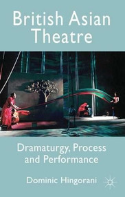 British Asian Theatre (Dramaturgy, Process and Performance) by Dominic Hingorani, 9780230211391