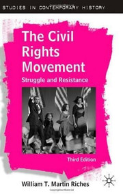 The Civil Rights Movement (Struggle and Resistance, Third Edition) by William T. Martin Riches, 9780230237056