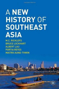 A New History of Southeast Asia by M.C. Ricklefs, Bruce Lockhart, Albert Lau, Portia Reyes, Maitrii Aung-Thwin, 9780230212145