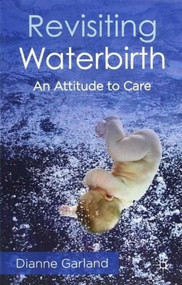 Revisiting Waterbirth (An Attitude to Care) by Dianne Garland, 9780230273573
