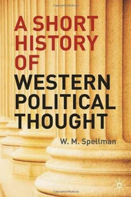 A Short History of Western Political Thought by W.M. Spellman, 9780230545595