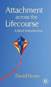 Attachment Across the Lifecourse (A Brief Introduction) by David Howe, 9780230293595