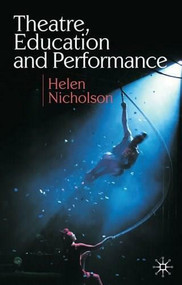 Theatre, Education and Performance - 9780230574229 by Helen Nicholson, 9780230574229