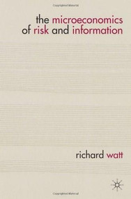 The Microeconomics of Risk and Information by Richard Watt, 9780230280809