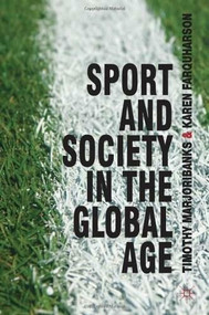Sport and Society in the Global Age by Tim Marjoribanks, Karen Farquharson, 9780230584693