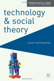 Technology and Social Theory by Steve Matthewman, 9780230577572