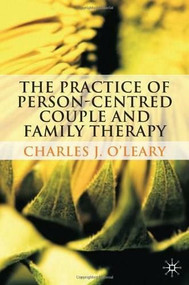 The Practice of Person-Centred Couple and Family Therapy by Charles J. O'Leary, 9780230233188