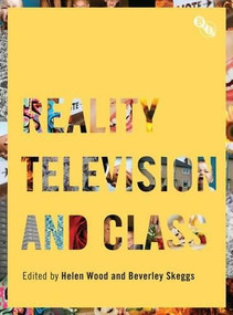 Reality Television and Class by Beverley Skeggs, Helen Wood, 9781844573981