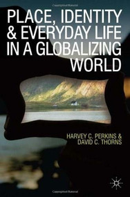 Place, Identity and Everyday Life in a Globalizing World by Harvey Perkins, David C. Thorns, 9780230575912