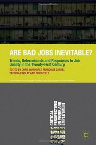 Are Bad Jobs Inevitable? (Trends, Determinants and Responses to Job Quality in the Twenty-First Century) by Chris Warhurst, Françoise Carré, Patricia Findlay, Chris Tilly, 9780230336919
