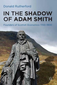 In In the Shadow of Adam Smith (Founders of Scottish economics 1700-1900) by Donald Rutherford, 9780230252097