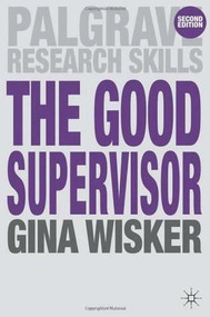 The Good Supervisor (Supervising Postgraduate and Undergraduate Research for Doctoral Theses and Dissertations) by Gina Wisker, 9780230246218