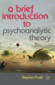 A Brief Introduction to Psychoanalytic Theory by Stephen Frosh, 9780230369290