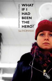 What If I Had Been the Hero? (Investigating Women's Cinema) by Sue Thornham, 9781844573639
