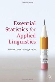 Essential Statistics for Applied Linguistics by Wander Lowie, Bregtje Seton, 9780230304819