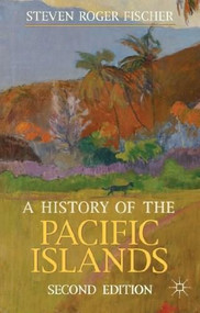 A History of the Pacific Islands by Steven Roger Fischer, 9780230362697