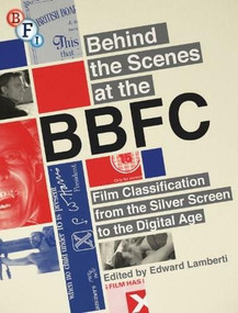 Behind the Scenes at the BBFC (Film Classification from the Silver Screen to the Digital Age) by Edward Lamberti, 9781844574766