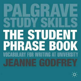 The Student Phrase Book (Vocabulary for Writing at University) by Jeanne Godfrey, 9780230289338