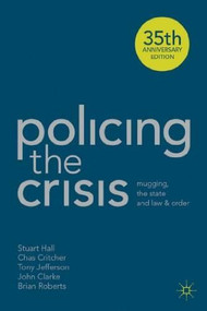 Policing the Crisis (Mugging, the State and Law and Order) by Chas Critcher, Stuart Hall, Tony Jefferson, John Clarke, Brian Roberts, 9781137007186